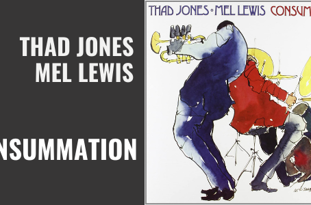 Listening Room: Thad Jones, Mel Lewis Consummation