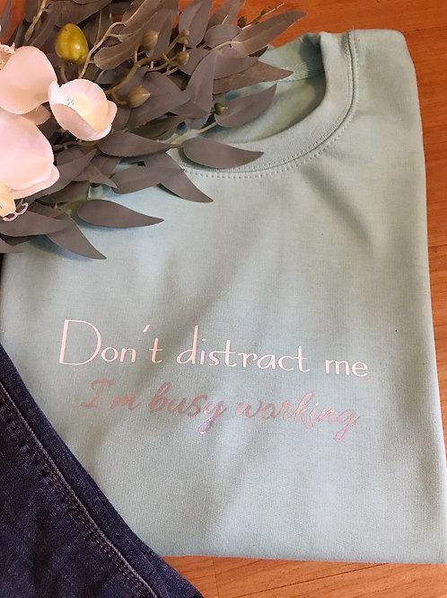 Don't Distract me sweatshirt