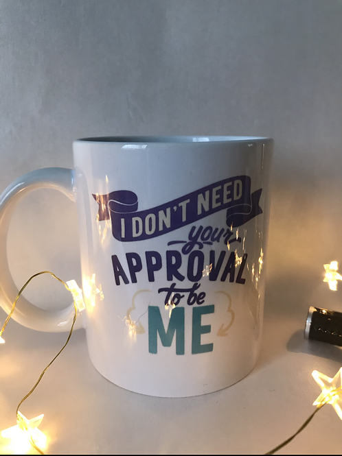 I don't need your approval mug