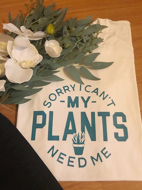 Sorry my plants need me T-shirt