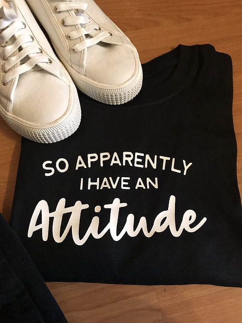 Apparently I have an attitude T-shirt