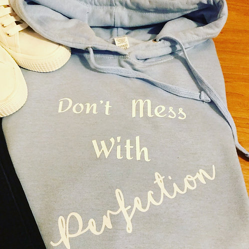 Don't Mess With Perfection Hoodie