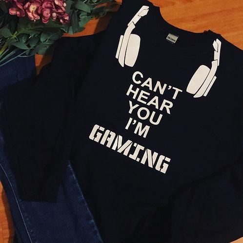 Can't hear you I'm Gaming sweatshirt