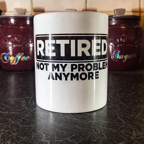 Retired Not My Problem Mug
