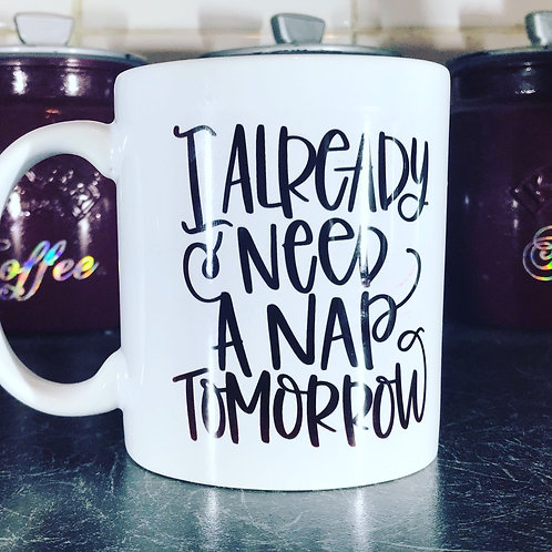 I need a Nap Tomorrow  mug