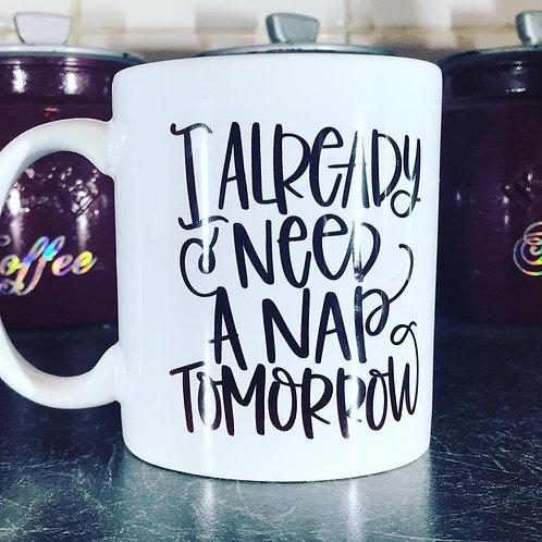I need a Nap Tomorrow  mug