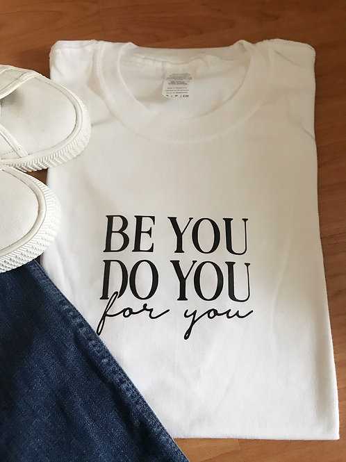 Be you, Do you, For you T-shirt
