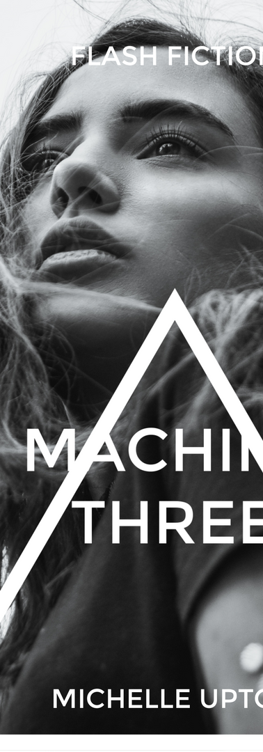 Machine Three Flash Fiction