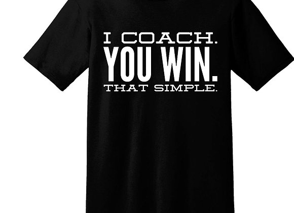 T-Shirt: I Coach. You Win. That Simple.