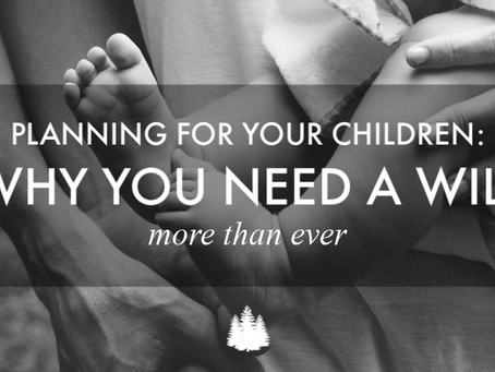Planning for Your Children: Why You Need a Will More Than Ever