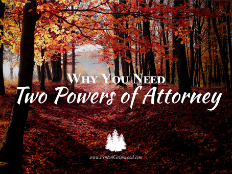 Why You Need Two Powers of Attorney