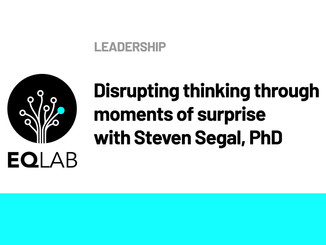 EQ Lab: DISRUPTING THINKING THROUGH MOMENTS OF SURPRISE WITH STEVEN SEGAL