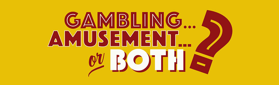 Gambling, Amusement, or Both?