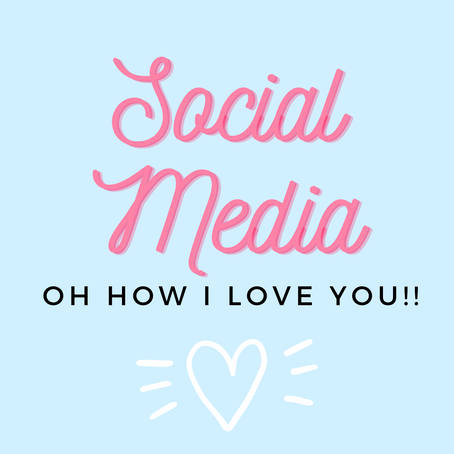 SOCIAL MEDIA - OH, HOW I LOVE YOU!!