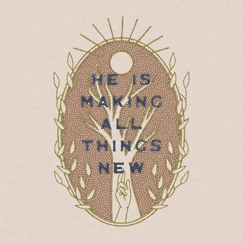 All Things New 12 x 12 Print