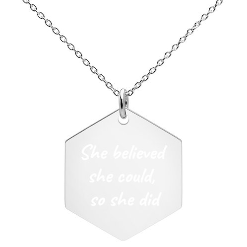 """Engraved Silver Hexagon Necklace """"She believed she could, so she did"""""""