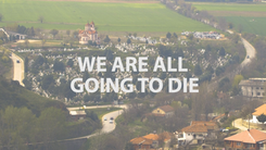 We Are All Going To Die