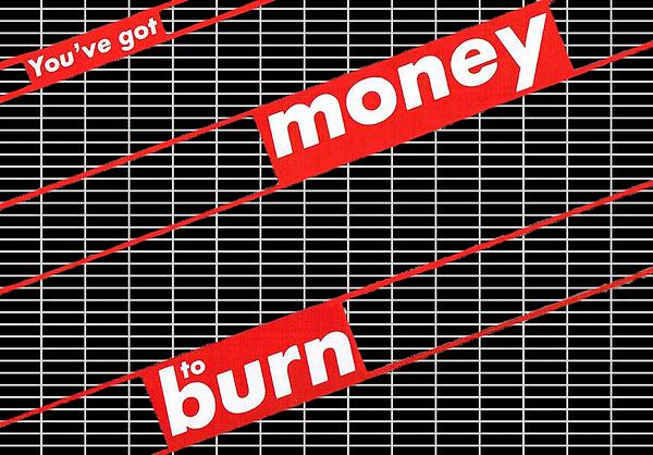 1987 - Untitled (You've got Money to Bur