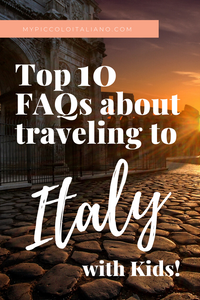 Top 10 frequently asked questions about travel to Italy with kids