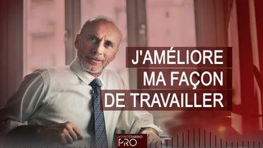 J'AMÉLIORE MA FAÇON DE TRAVAILLER