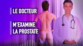 LE DOCTEUR M'EXAMINE LA PROSTATE