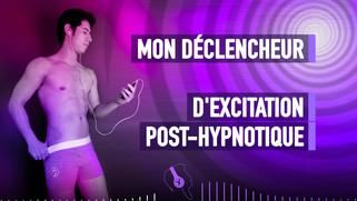 MON DÉCLENCHEUR D'EXCITATION POST-HYPNOT