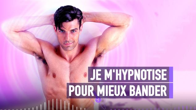 JE M'HYPNOTISE POUR MIEUX BANDER