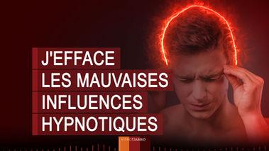 J'EFFACE LES INFLUENCES HYPNOTIQUES