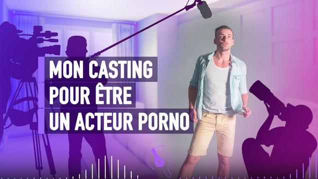 MON CASTING POUR ÊTRE UN ACTEUR PORNO