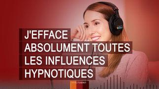 J'EFFACE ABSOLUMENT TOUTES LES INFLUENCES
