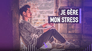 JE GÈRE MON STRESS