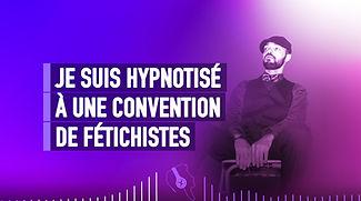 JE SUIS HYPNOTISÉ À UNE CONVENTION DE FÉ