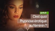 C'est quoi l'hypnose érotique au féminin ?