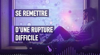 006-SE-REMETTRE-D'UNE-RUPTURE-DIFFICILE.