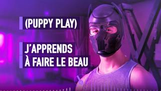 J'APPRENDS À FAIRE LE BEAU - PUPPY PLAY