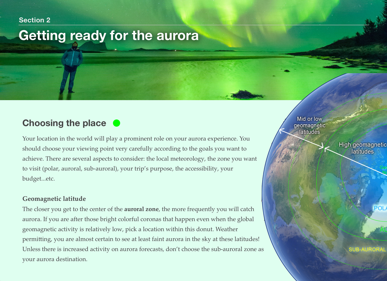 In 'Getting ready for the aurora', we answer the most frequently asked questions people have when they want to see the lights:  - What is the best place? - What is the best time of year? - What is the best time of the night?   We also included DO's and DONT's of aurora chasing. We reveal tips and tricks that we have learned after many years of chasing the Green Lady.