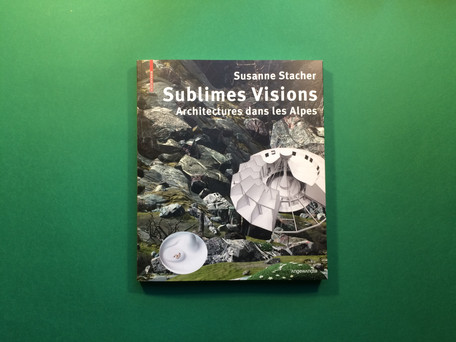 Susanne Stacher, Sublimes visions. Architectures dans les Alpes