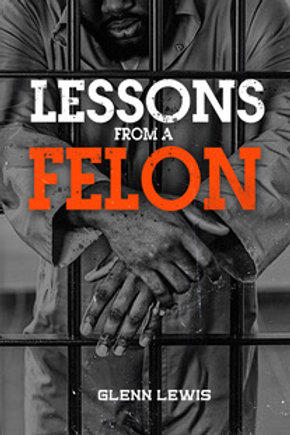LESSONS FROM A FELON