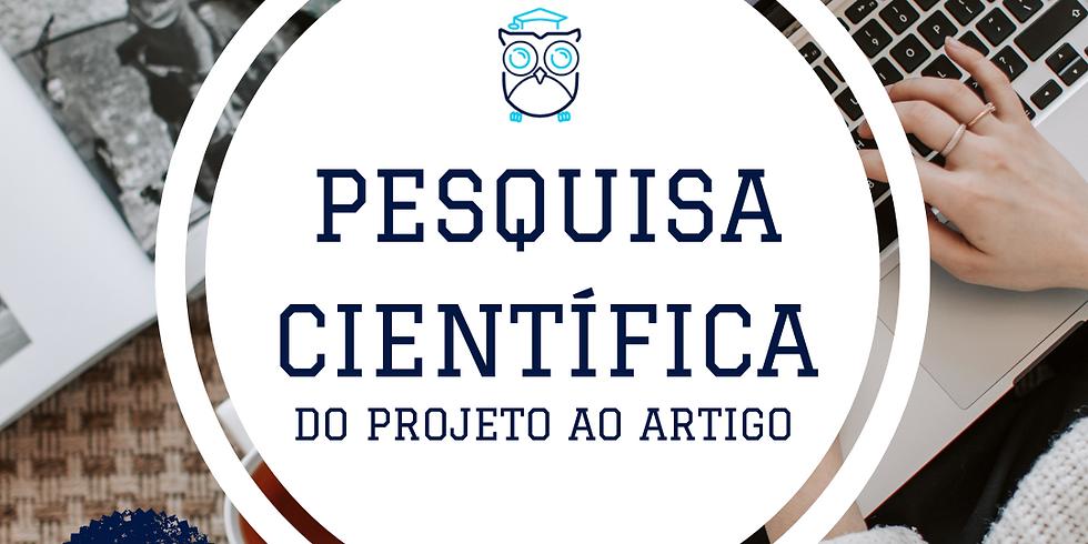 Pesquisa Científica na Prática: do Projeto ao Artigo