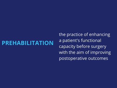 PREHABILITATION - THE VALUE OF GETTING STRONGER BEFORE SURGERY
