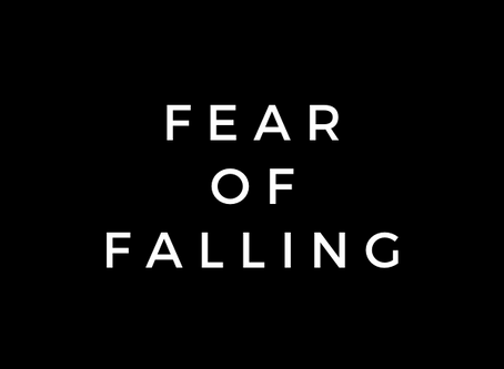 ARE YOU AFRAID OF FALLING?