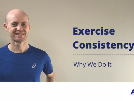 EXERCISE CONSISTENCY - WHY WE DO IT