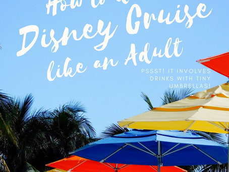 6 Ways To Do a Disney Cruise Like an Adult