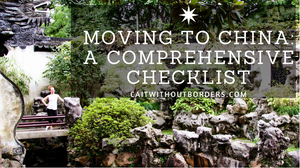 Moving to China: A Comprehensive Checklist Cait Without Borders
