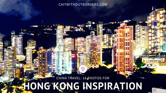 China Travel: 16 Photos to Inspire Your Trip to Hong Kong Cait Without Borders