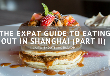 The Expat Guide to Eating Out in Shanghai (Part II)