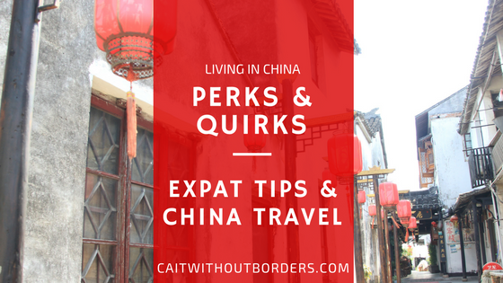 Living in China: Perks and quirks: Expat Tips and China Travel Cait Without Borders