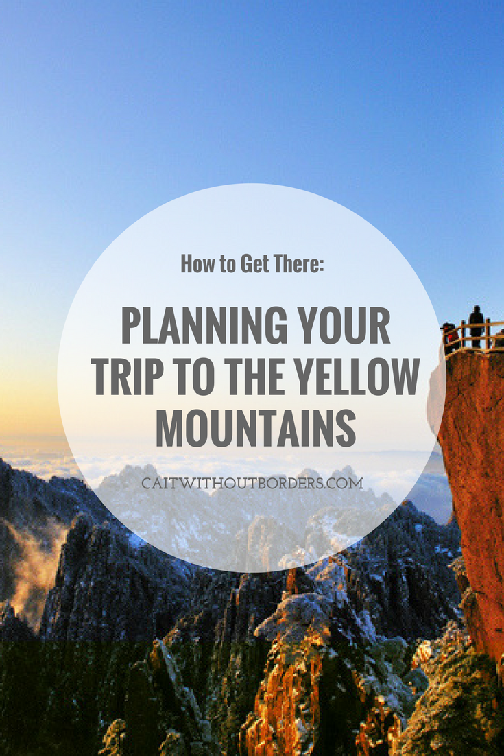 Planning Your Trip to the Yellow Mountains in China: How To Get There Cait Without Borders