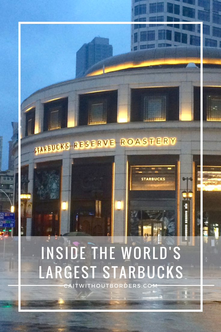 Inside the world's largest Starbucks, Cait Without Borders