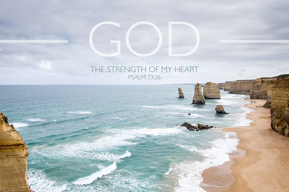 GOD the strength of my heart. Psalm 73:26